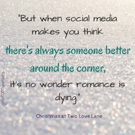 _But when social media makes you think there's always someone better around the corner, it's no wonder romance is dying._