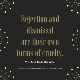 Rejection and dismissal are their own forms of cruelty.